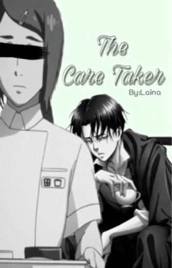 The Care Taker (Levi x Reader)