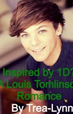 Inspiration by 1D? (Louis Tomlinson romance) by FramilyForever