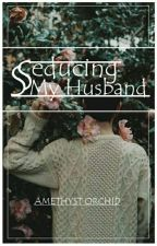 Seducing My Husband (ManXMan) (LGBT) [R] {Under Editing} by Amethyst_Orchid