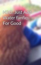 H2O: Just Add Water fanfic: For Good by swimngym