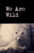 We are wild by 107Fandoms