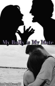 My Bully is My Mate (BOOK 1) by EmoPunkQueen23