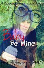 Baby Be Mine by purdybvbgirl1990