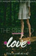 The Risk To Love by KeziahFerguson
