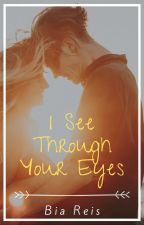 I See Through Your Eyes by BiaReis