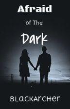 Afraid Of The Dark by BlackArcher
