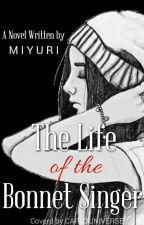 The Life of the Bonnet Singer ONHOLD AGAIN-Sorry by MiYuRi