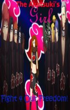 The Akatsuki's Girl (Akatsuki fan fic) Book 2 Fight 4 Our Freedom! (Discontinued by Calienia