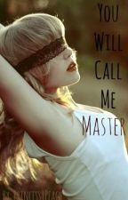 You Will Call Me Master (Ménage, BDSM) by Princess1Peach