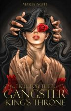 Kill For The Gangfia's Throne by MariaNgiti