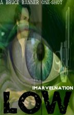 Low [Bruce Banner One-Shots] by Imarvelnation