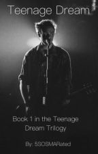 Teenage Dream - Currently being edited, see description by 5SOSMARated