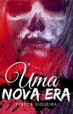 Uma Nova Era [EM REVISÃO]  by RebecaSiqueira1
