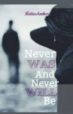 Never Was And Never Will Be (On-Hold) by MisteeAmber