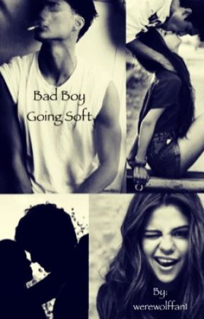 Bad Boy Going Soft by werewolffan1