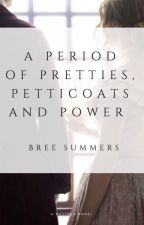 Period of Pretties, Petticoats and Power by breethebook