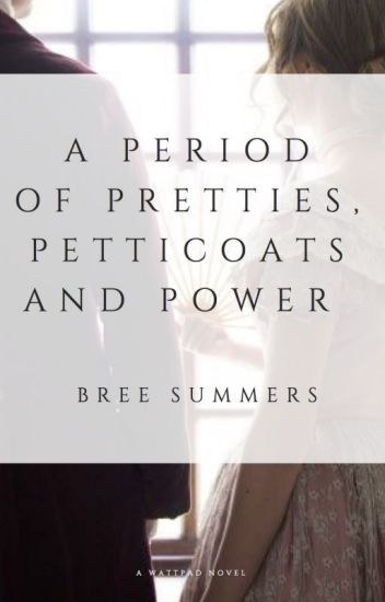 Period of Pretties, Petticoats and Power