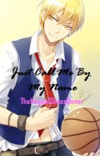 Just Call Me By My Name (One Shot-KISE RYOTA FF-KurokonoBasuke) by TheMagicalShoesOwner