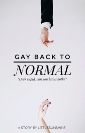 Gay Back To Normal