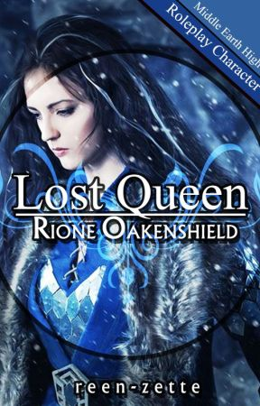 Lost Queen -The Story of Rione Oakenshield- (UNPUBLISHED) by reen-zette