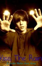 Kiss The Rain - A Justin Bieber Love Story by OnlyYouShawty