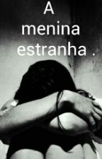 A menina estranha by girl_MRB1476