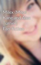 Milex (Miles Kane and Alex Turner) Fan-fiction by Chrissykins1