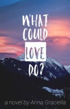 What Could Love Do? by Hsnngrclm