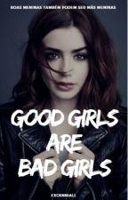 GOOD GIRLS ARE BAD GIRLS by fxcknniall