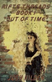 """Rifts Threads: Book 1 """"Out of Time"""" by JoshHilden"""