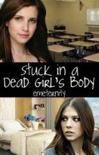 Stuck in a Dead Girl's Body by Emeternity