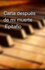 Carta después de mi muerte :Epitafio by Clauditaya