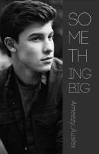 Something Big | Shawn Mendes by Ameezy_Auslex