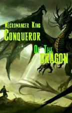 Necromancer King: Conqueror of The Dragon by Shaw243
