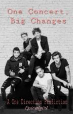 One Concert, Big Changes (1D Fanfiction) by epicalgirl