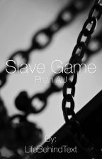 Slave Game by LifeBehindText
