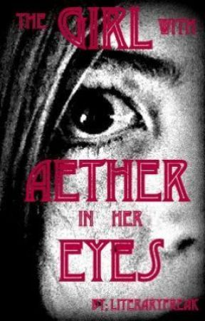The Girl with Aether in her Eyes by LiteraryFreak