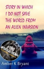 Story in Which I do Not Save the World from an Alien Invasion & other Flash Fiction by amberkbryant