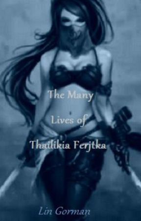 The many lives of Thailikia Ferjtka by LinGorman