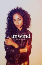 Unwind.  by -sabinee