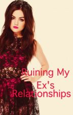 Ruining My Ex's Relationships by mommaajules