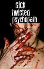 Sick Twisted Psychopath by MustachedPotato
