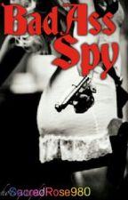 BadAss Spy! by SacredRose980