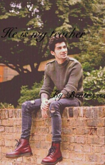 He is my teacher (Zayn Malik)