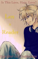 Len x Reader by SaveMeFromTheMonster