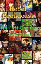 Rebel Broadcast {💓} by FanfictionRanger