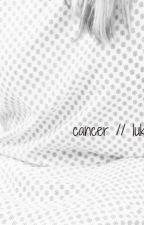 cancer // luke hemmings fanfiction  by GuitarPickLuke