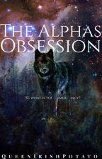 The Alpha's Obsession by QueenIrishPotato