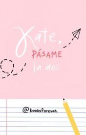 Kate, pásame la dos. [#Wattys2015]