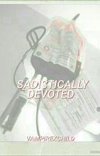 Sadistically Devoted ‡  by vampirexchild